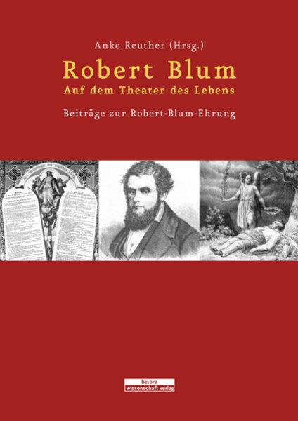 Robert Blum. Auf dem Theater des Lebens