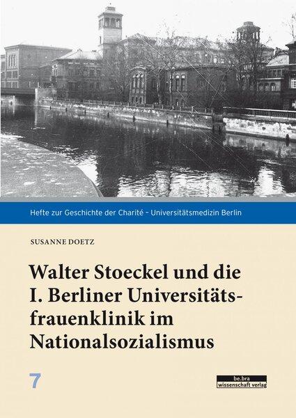 Walter Stoeckel und die I. Berliner Universitätsfrauenklinik im Nationalsozialismus